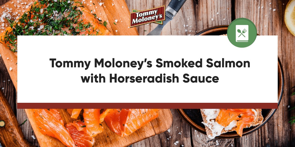 Tommy Moloney's Smoked Salmon with Horseradish Sauce
